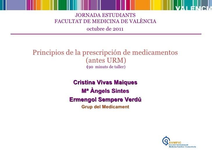 JORNADA ESTUDIANTS  FACULTAT DE MEDICINA DE VALÈNCIA  octubre de 2011   Principios de la prescripción de medicamentos  (an...