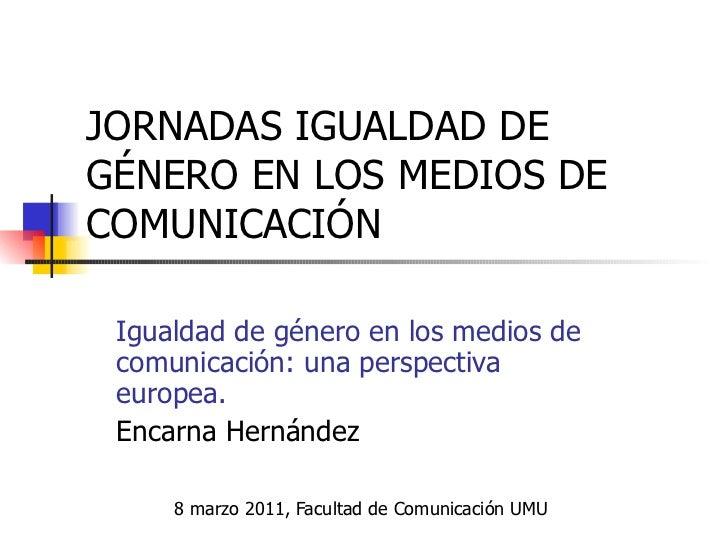 JORNADAS IGUALDAD DE GÉNERO EN LOS MEDIOS DE COMUNICACIÓN Igualdad de género en los medios de comunicación: una perspectiv...