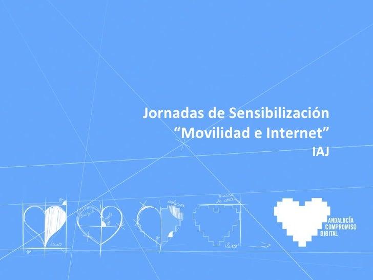 "Jornadas de Sensibilización "" Movilidad e Internet"" IAJ"