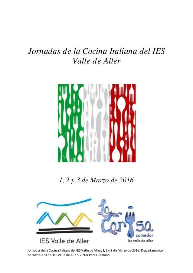 Jornadasde la CocinaItalianadel IESValle de Aller;1,2 y 3 de Marzo de 2016. Departamento de Hosteleríadel IESValle de Alle...