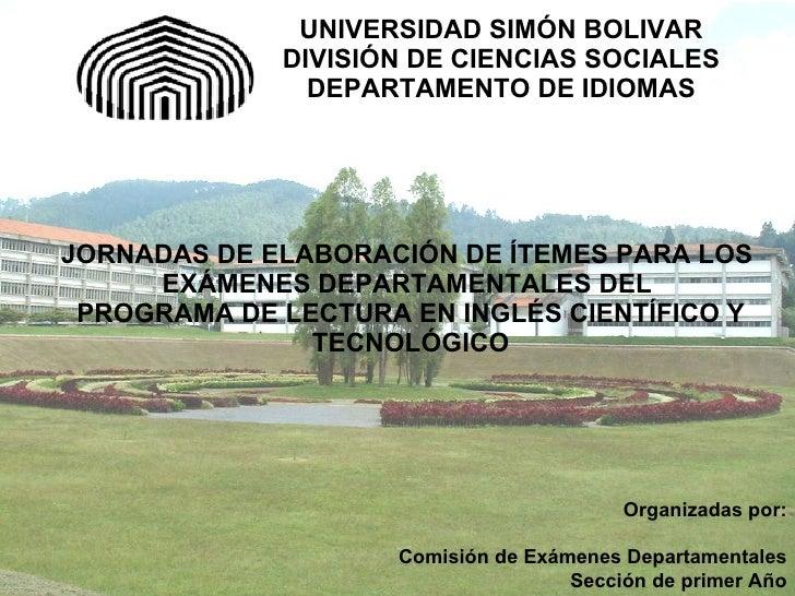 UNIVERSIDAD SIMÓN BOLIVAR DIVISIÓN DE CIENCIAS SOCIALES DEPARTAMENTO DE IDIOMAS <ul><li>JORNADAS DE ELABORACIÓN DE ÍTEMES ...