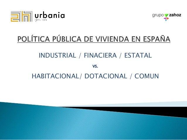 INDUSTRIAL / FINACIERA / ESTATAL VS. HABITACIONAL/ DOTACIONAL / COMUN