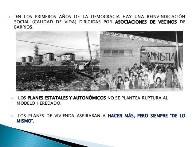  EN LOS PRIMEROS AÑOS DE LA DEMOCRACIA HAY UNA REINVINDICACIÓN SOCIAL (CALIDAD DE VIDA) DIRIGIDAS POR ASOCIACIONES DE VEC...