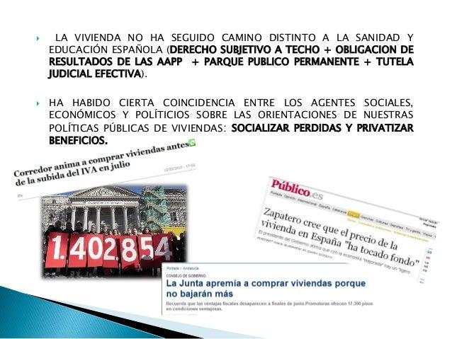  LA VIVIENDA NO HA SEGUIDO CAMINO DISTINTO A LA SANIDAD Y EDUCACIÓN ESPAÑOLA (DERECHO SUBJETIVO A TECHO + OBLIGACION DE R...