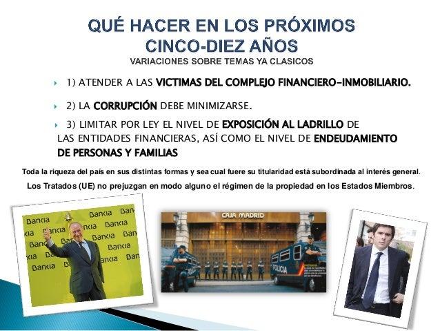  1) ATENDER A LAS VICTIMAS DEL COMPLEJO FINANCIERO-INMOBILIARIO.  2) LA CORRUPCIÓN DEBE MINIMIZARSE.  3) LIMITAR POR LE...