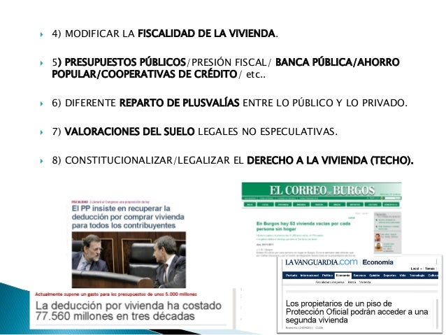  4) MODIFICAR LA FISCALIDAD DE LA VIVIENDA.  5) PRESUPUESTOS PÚBLICOS/PRESIÓN FISCAL/ BANCA PÚBLICA/AHORRO POPULAR/COOPE...