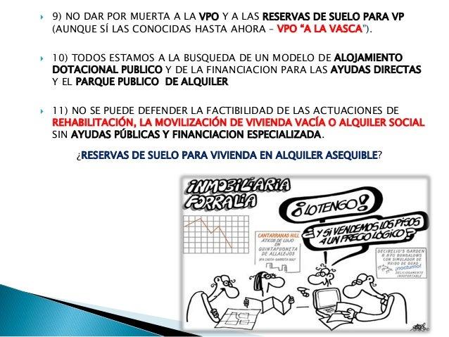 """ 9) NO DAR POR MUERTA A LA VPO Y A LAS RESERVAS DE SUELO PARA VP (AUNQUE SÍ LAS CONOCIDAS HASTA AHORA – VPO """"A LA VASCA"""")..."""