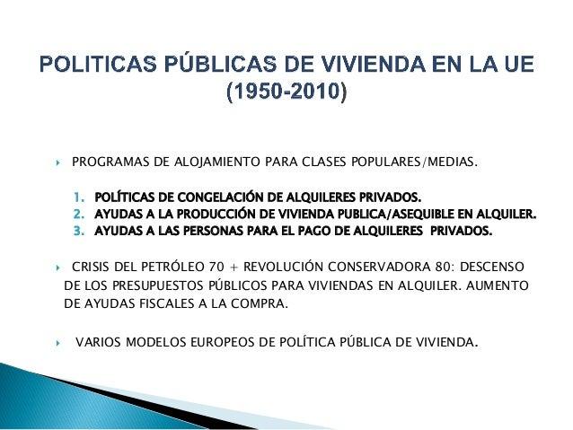  PROGRAMAS DE ALOJAMIENTO PARA CLASES POPULARES/MEDIAS. 1. POLÍTICAS DE CONGELACIÓN DE ALQUILERES PRIVADOS. 2. AYUDAS A L...