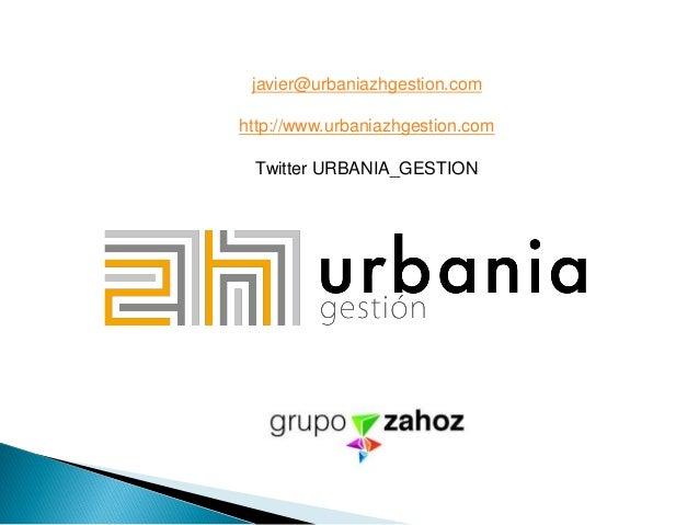 javier@urbaniazhgestion.com http://www.urbaniazhgestion.com Twitter URBANIA_GESTION