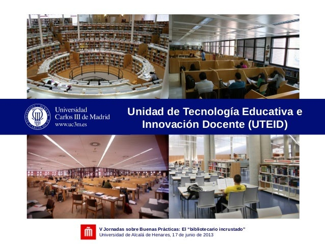 """V Jornadas sobre Buenas Prácticas: El """"bibliotecario incrustado""""Universidad de Alcalá de Henares, 17 de junio de 2013Unida..."""
