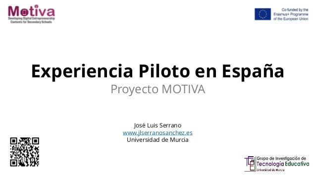 Experiencia Piloto en España Proyecto MOTIVA José Luis Serrano www.jlserranosanchez.es Universidad de Murcia