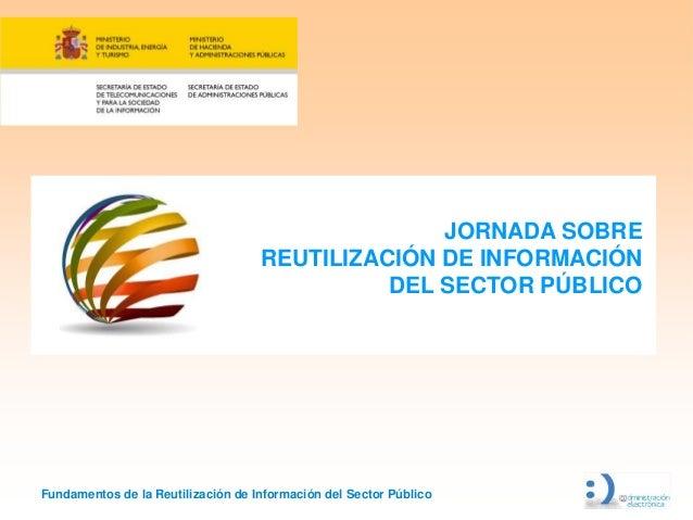 JORNADA SOBRE                                    REUTILIZACIÓN DE INFORMACIÓN                                             ...