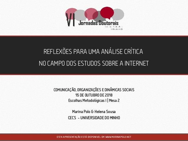 REFLEX�ES PARA UMA AN�LISE CR�TICA NO CAMPO DOS ESTUDOS SOBRE A INTERNET Marina Polo & Helena Sousa ESTA APRESENTA��O EST�...