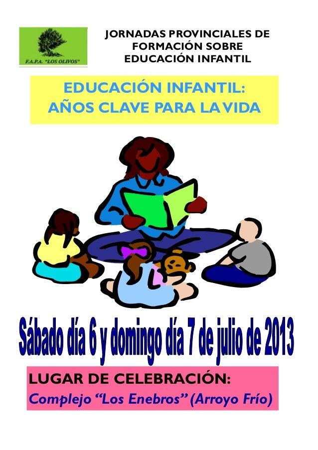 JORNADAS PROVINCIALES DE FORMACIÓN SOBRE EDUCACIÓN INFANTIL EDUCACIÓN INFANTIL: AÑOS CLAVE PARA LAVIDA LUGAR DE CELEBRACIÓ...