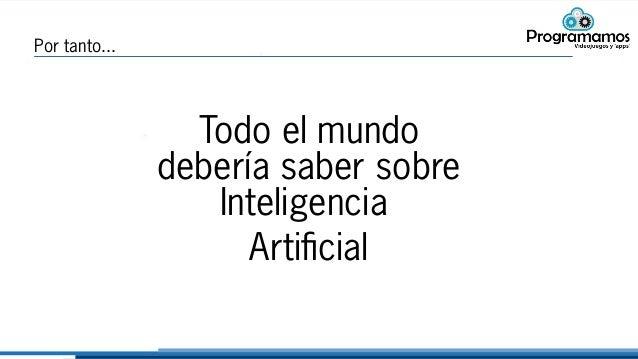 Por tanto... Todo el mundo debería saber sobre Inteligencia Artificial