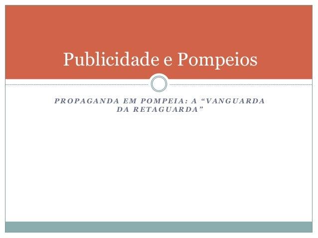 """Publicidade e Pompeios  PROPAGANDA EM POMPEIA: A """"VANGUARDA DA RETAGUARDA"""""""