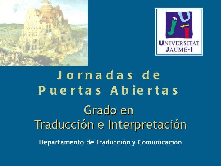 Departamento de Traducción y Comunicación Jornadas de Puertas Abiertas Grado en  Traducción e Interpretación
