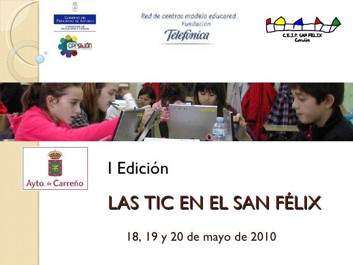 LAS TIC EN EL SAN FÉLIX 18, 19 y 20 de mayo de 2010 I Edición