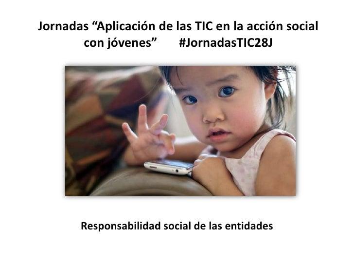 """Jornadas """"Aplicación de las TIC en la acción social       con jóvenes""""      #JornadasTIC28J       Responsabilidad social d..."""