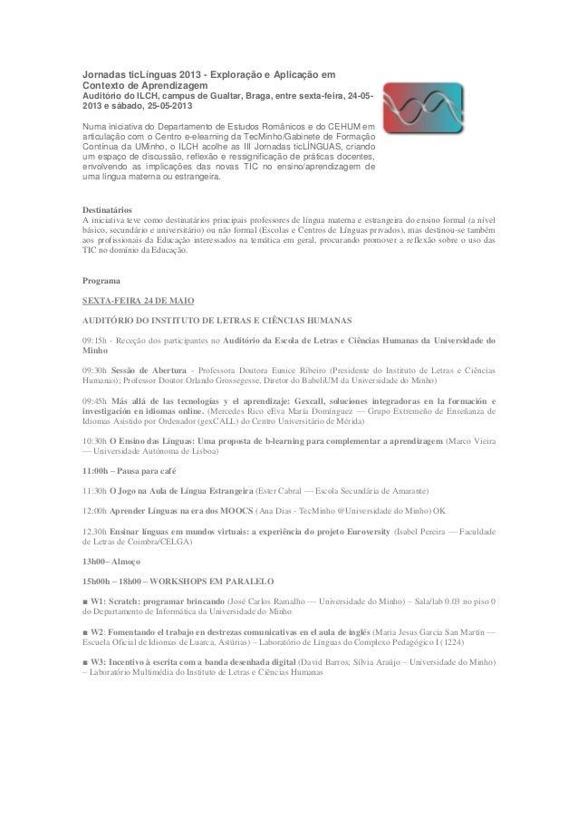 Jornadas ticLínguas 2013 - Exploração e Aplicação emContexto de AprendizagemAuditório do ILCH, campus de Gualtar, Braga, e...