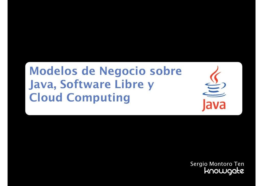 Modelos de Negocio sobreJava, Software Libre yCloud Computing                           Sergio Montoro Ten                ...