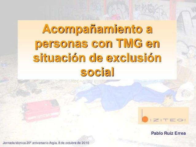 Acompañamiento a personas con TMG en situación de exclusión social Pablo Ruiz Errea Jornada técnica 20º aniversario Argia....