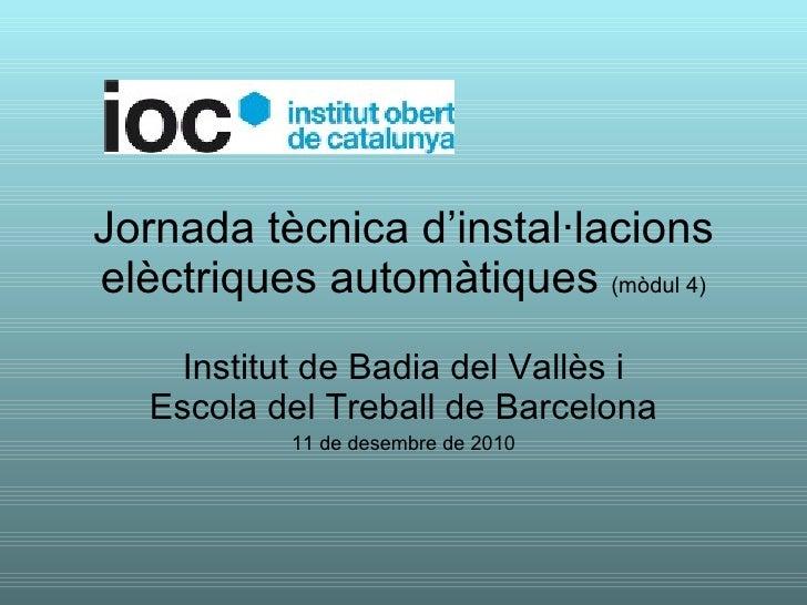 Jornada tècnica d'instal·lacions elèctriques automàtiques  (mòdul 4) Institut de Badia del Vallès i Escola del Treball de ...