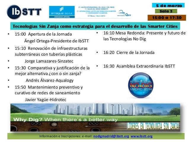 5 de marzo Sala 3  15:00 a 17:30  Tecnologías Sin Zanja como estrategia para el desarrollo de las Smarter Cities • 16:10 M...
