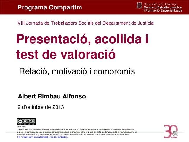 Relació, motivació i compromís Presentació, acollida i test de valoració Albert Rimbau Alfonso 2 d'octubre de 2013 Program...