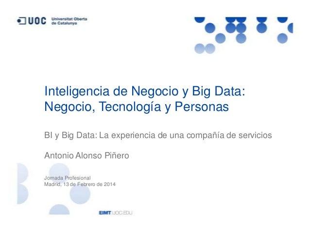 Inteligencia de Negocio y Big Data: Negocio, Tecnología y Personas BI y Big Data: La experiencia de una compañía de servic...
