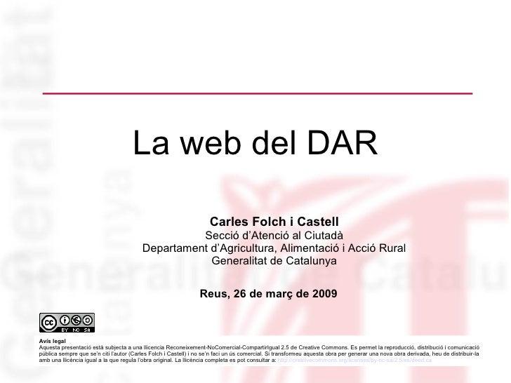 La web del DAR <ul><ul><li>Carles Folch i Castell </li></ul></ul><ul><ul><li>Secció d'Atenció al Ciutadà </li></ul></ul><u...