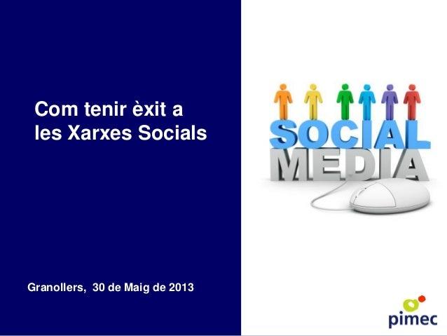 Com tenir èxit ales Xarxes SocialsGranollers, 30 de Maig de 2013