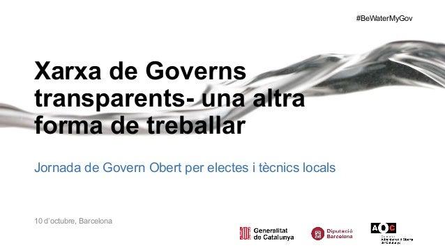 #BeWaterMyGov Xarxa de Governs transparents- una altra forma de treballar Jornada de Govern Obert per electes i tècnics lo...