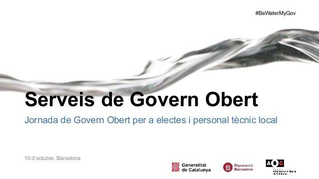 #BeWaterMyGov Serveis de Govern Obert Jornada de Govern Obert per a electes i personal tècnic local 10 d'octubre, Barcelona