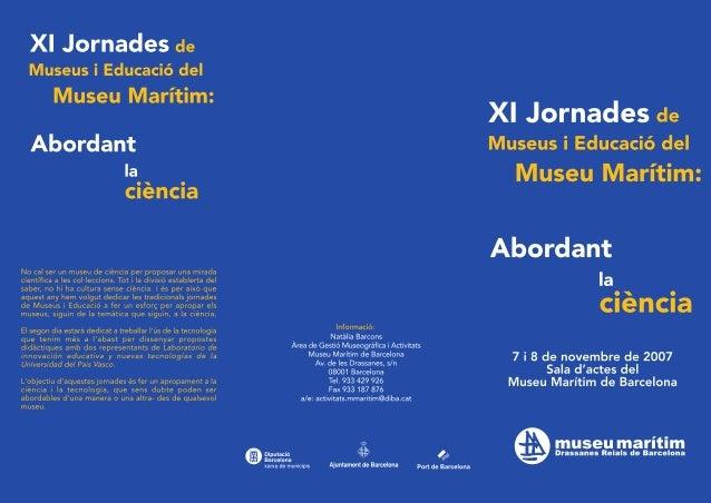 XI Jornades de Museus i Educació del  Museu Narí im:   Abordant  la ciência  No cal ser un museu de ciencia per proposar u...
