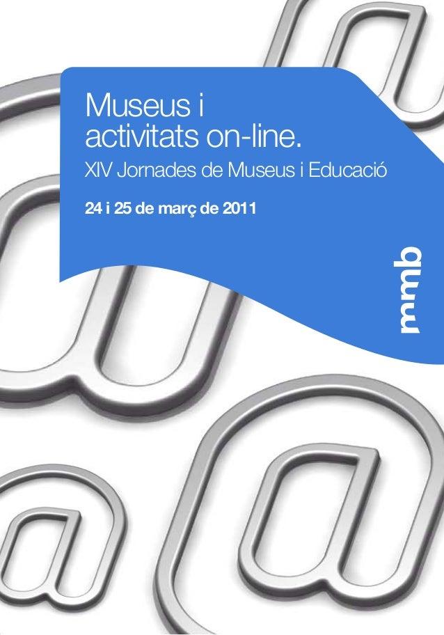 Museus i  activitats on-line.  XIV Jornades de Museus i Educació  24 i 25 de març de 2011