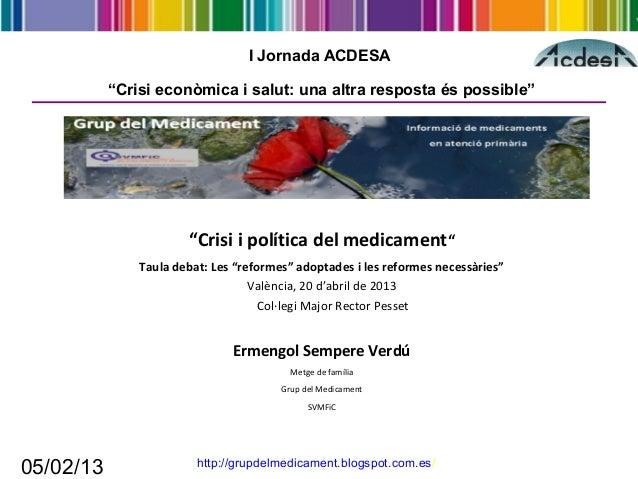 """05/02/13I Jornada ACDESA""""Crisi econòmica i salut: una altra resposta és possible""""""""Crisi i política del medicament""""Taula de..."""