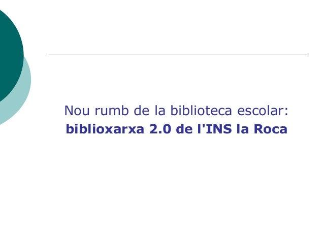 Nou rumb de la biblioteca escolar:biblioxarxa 2.0 de lINS la Roca