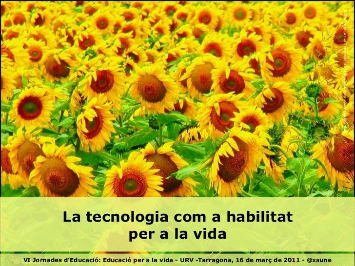 http://farm3.static.flickr.com/2160/2150890145_1b93f5c407_b.jpg La tecnologia com a habilitat per a la vida VI Jornades d'...