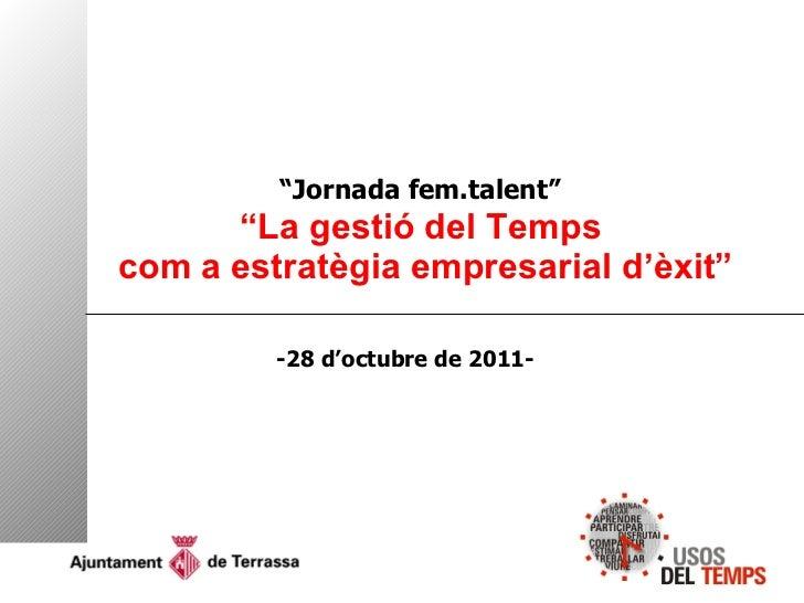 """"""" Jornada fem.talent""""   """"La gestió del Temps  com a estratègia empresarial d'èxit"""" -28 d'octubre de 2011-"""