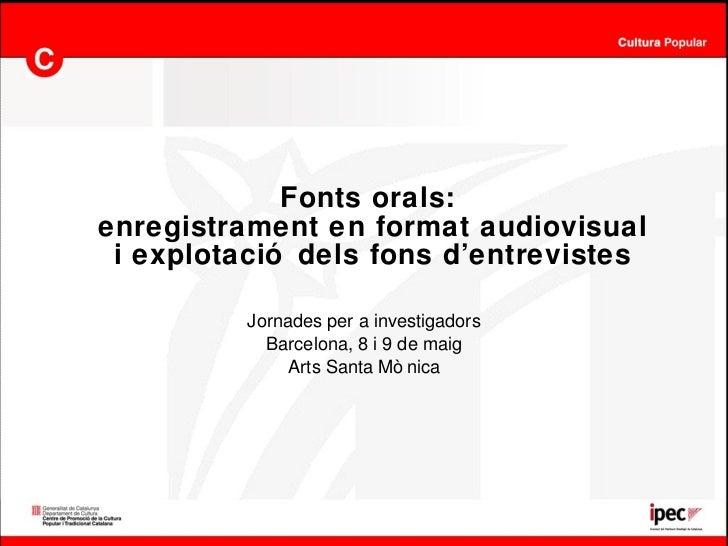 Fonts orals:  enregistrament en format audiovisual i explotació dels fons d'entrevistes Jornades per a investigadors Barce...