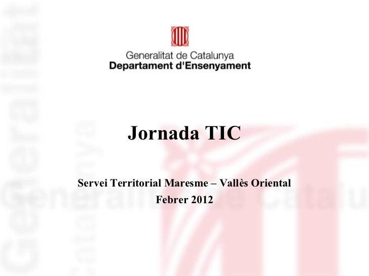 Jornada TICServei Territorial Maresme – Vallès Oriental                Febrer 2012