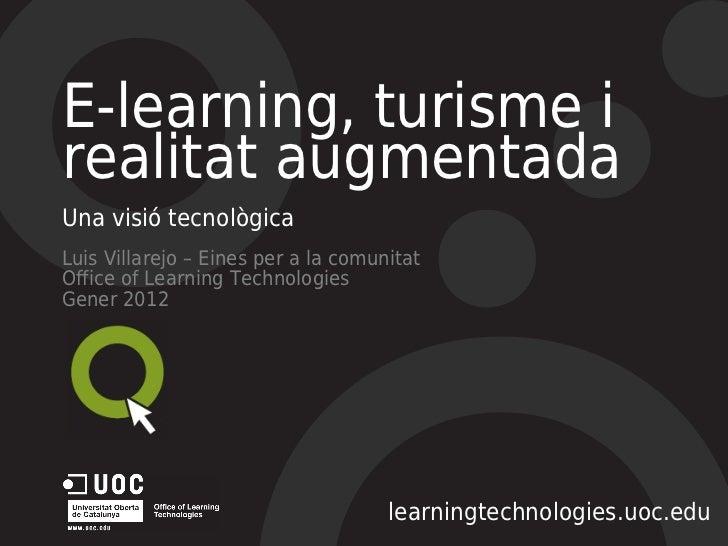 E-learning, turisme irealitat augmentadaUna visió tecnològicaLuis Villarejo – Eines per a la comunitatOffice of Learning T...
