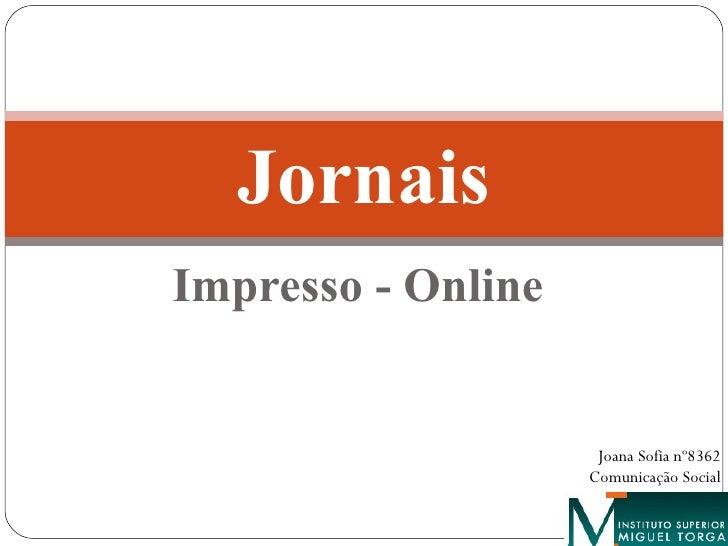 Impresso - Online Jornais Joana Sofia nº8362 Comunicação Social