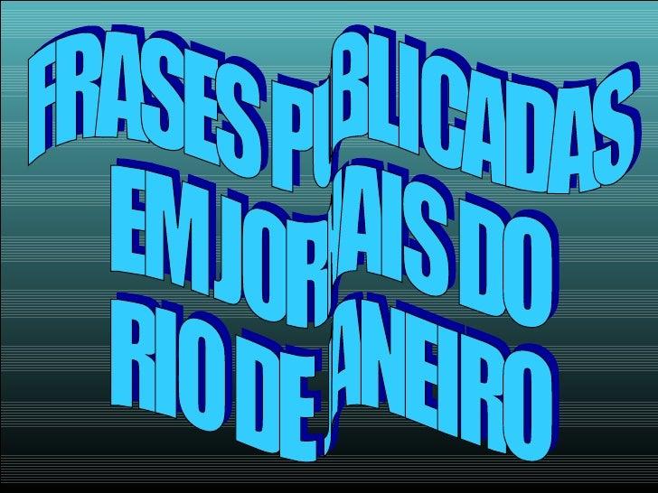 FRASES PUBLICADAS  EM JORNAIS DO  RIO DE JANEIRO