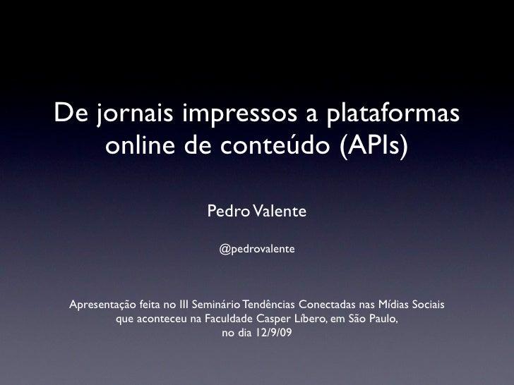 De jornais impressos a plataformas     online de conteúdo (APIs)                              Pedro Valente               ...