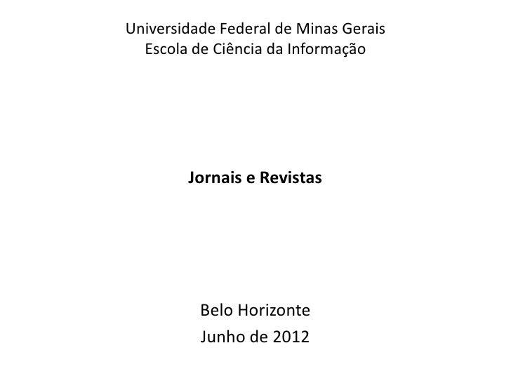 Universidade Federal de Minas Gerais  Escola de Ciência da Informação        Jornais e Revistas          Belo Horizonte   ...