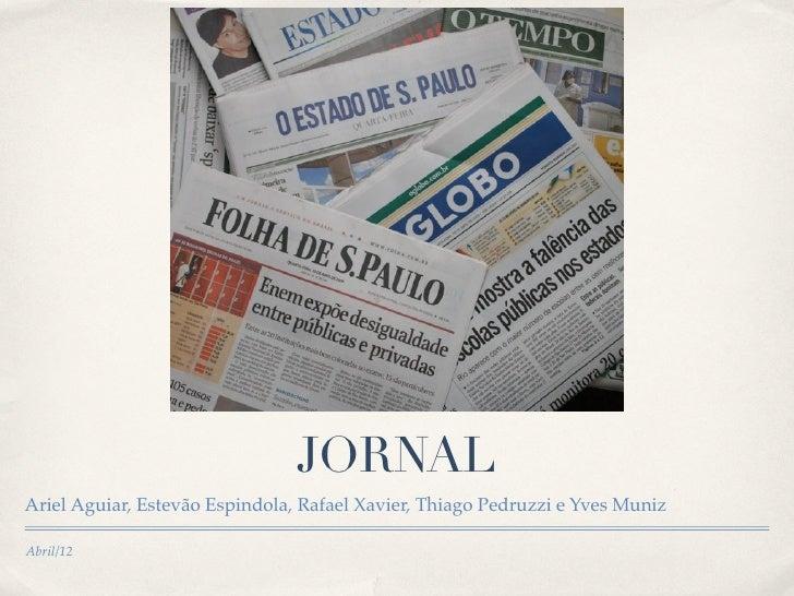 JORNALAriel Aguiar, Estevão Espindola, Rafael Xavier, Thiago Pedruzzi e Yves MunizAbril/12