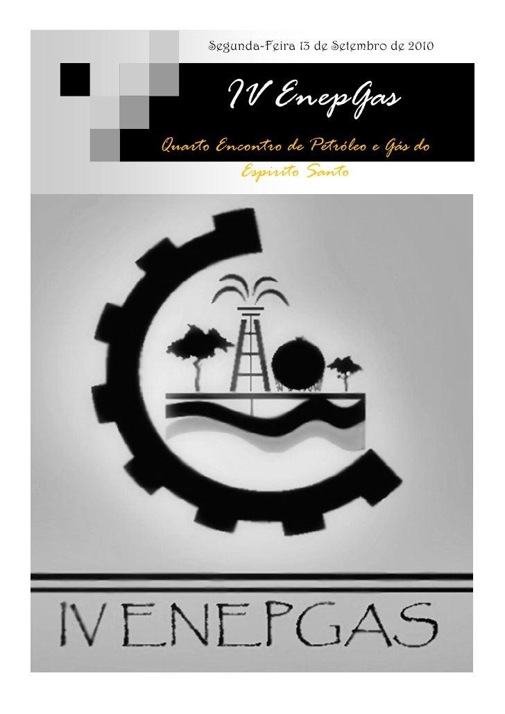 Segunda-Feira 13 de Setembro de 2010            IV EnepGas Quarto Encontro de Petróleo e Gás do           Espirito Santo