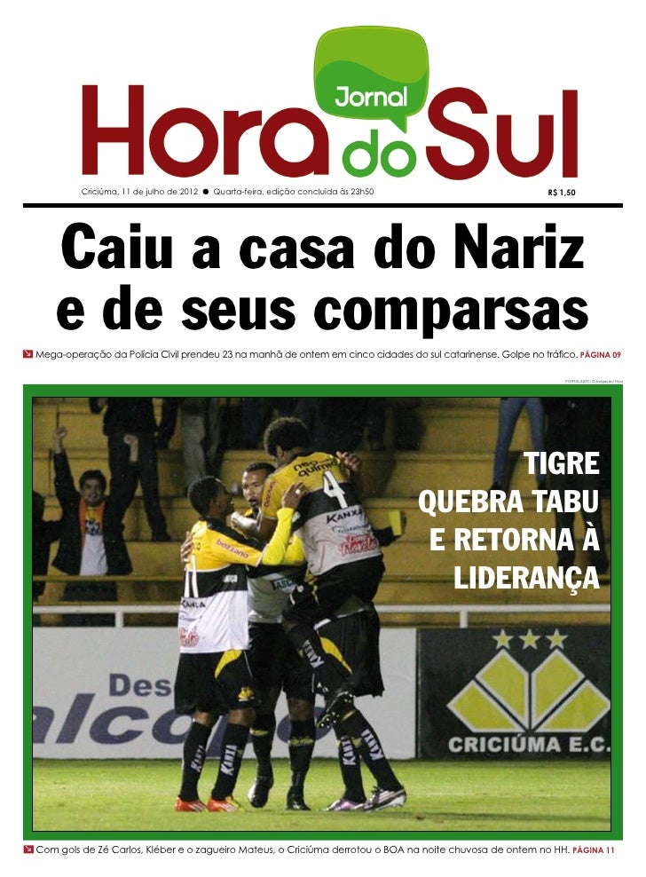 Criciúma, 11 de julho de 2012 l Quarta-feira, edição concluída às 23h50                           R$ 1,50      Caiu a casa...